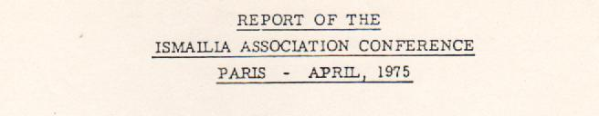 Report of the Ismailis Association Conference Paris - April, 1975