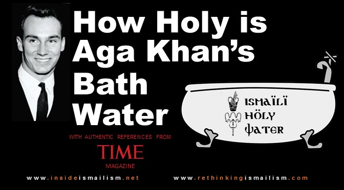 How Holy is Aga Khan's Bath Water?