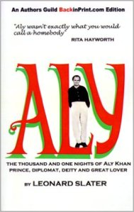 Prince, Adventurer, Diplomat, Deity - and perhaps the Greatest Lover of our times - ALY: A BIOGRAPHY by Leonard Slater